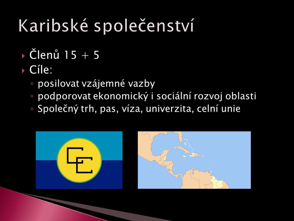  Členů 15 + 5  Cíle: ◦ posilovat vzájemné vazby ◦ podporovat ekonomický i sociální rozvoj oblasti ◦ Společný trh, pas, víza, univerzita, celní unie