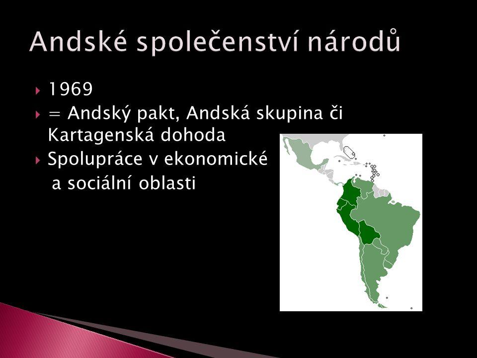  1969  = Andský pakt, Andská skupina či Kartagenská dohoda  Spolupráce v ekonomické a sociální oblasti