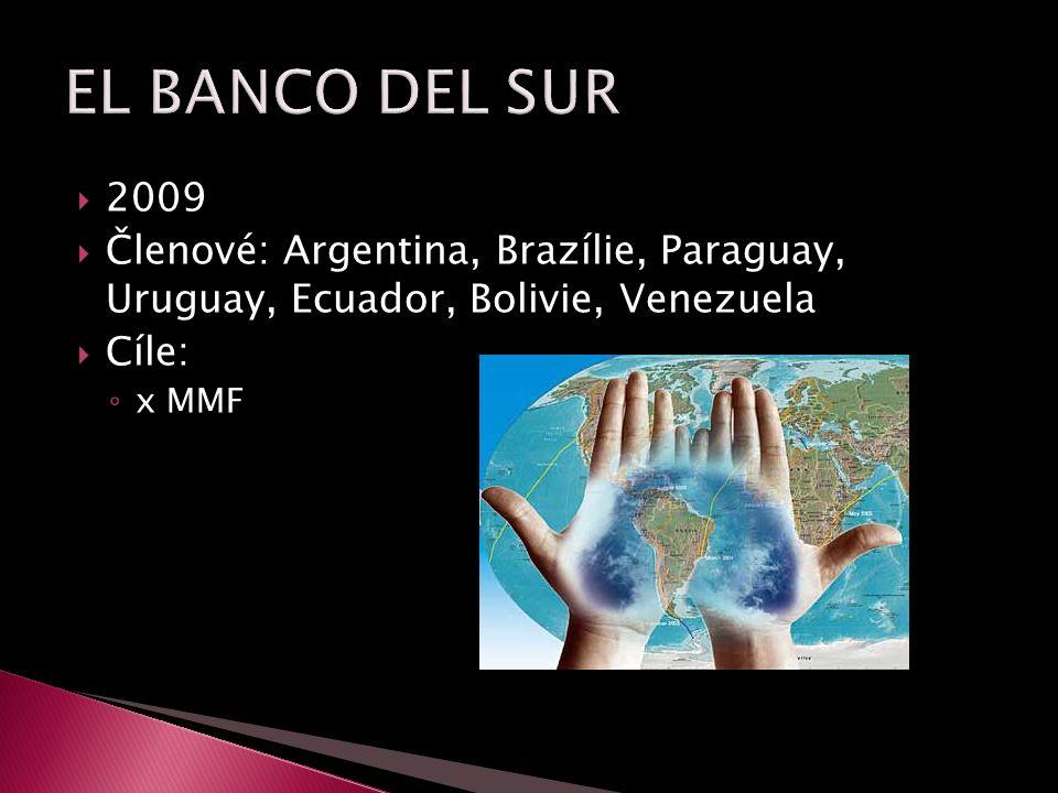  2009  Členové: Argentina, Brazílie, Paraguay, Uruguay, Ecuador, Bolivie, Venezuela  Cíle: ◦ x MMF