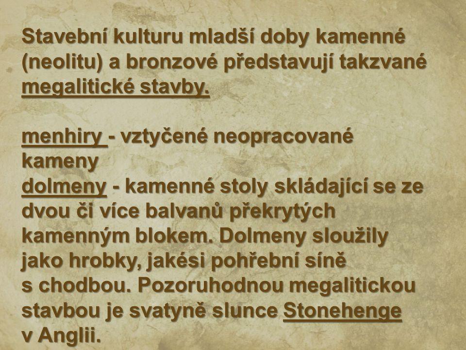 Stavební kulturu mladší doby kamenné (neolitu) a bronzové představují takzvané megalitické stavby.