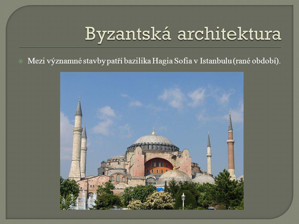  Mezi významné stavby patří bazilika Hagia Sofia v Istanbulu (rané období).
