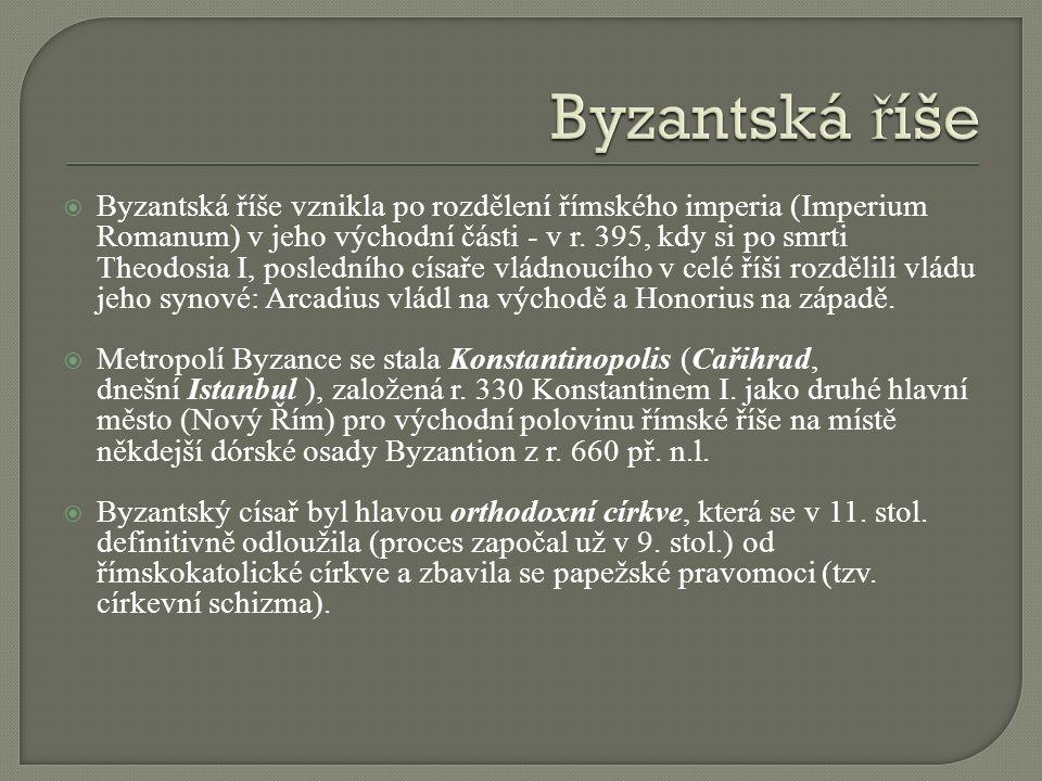  Byzantská říše vznikla po rozdělení římského imperia (Imperium Romanum) v jeho východní části - v r.