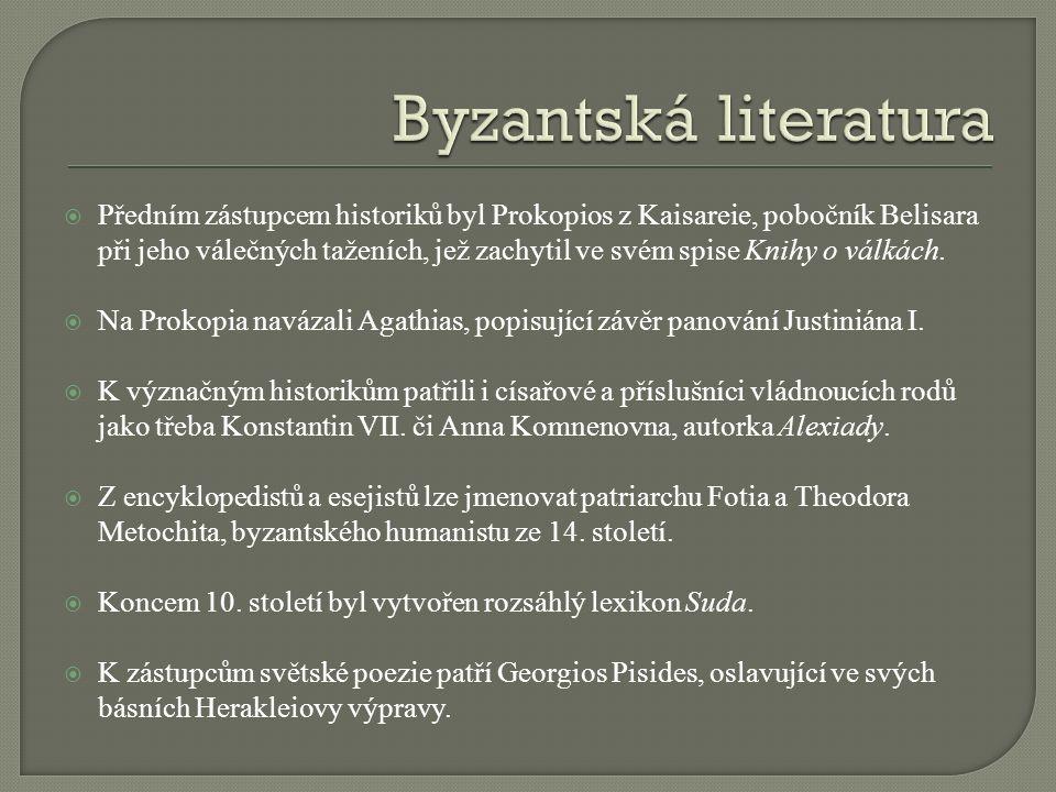  Předním zástupcem historiků byl Prokopios z Kaisareie, pobočník Belisara při jeho válečných taženích, jež zachytil ve svém spise Knihy o válkách.