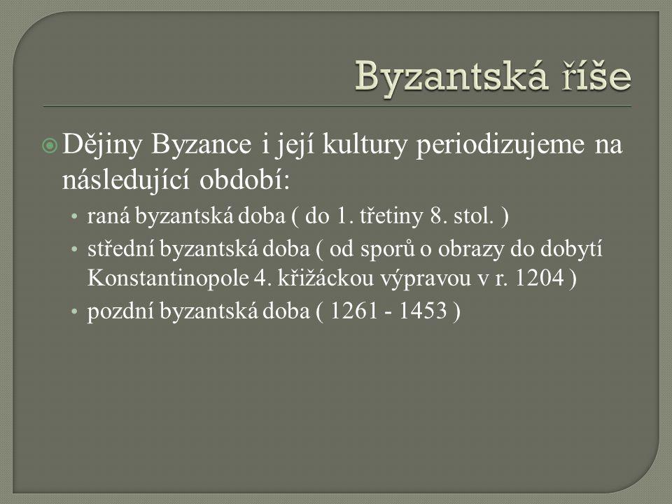  Dějiny Byzance i její kultury periodizujeme na následující období: raná byzantská doba ( do 1.