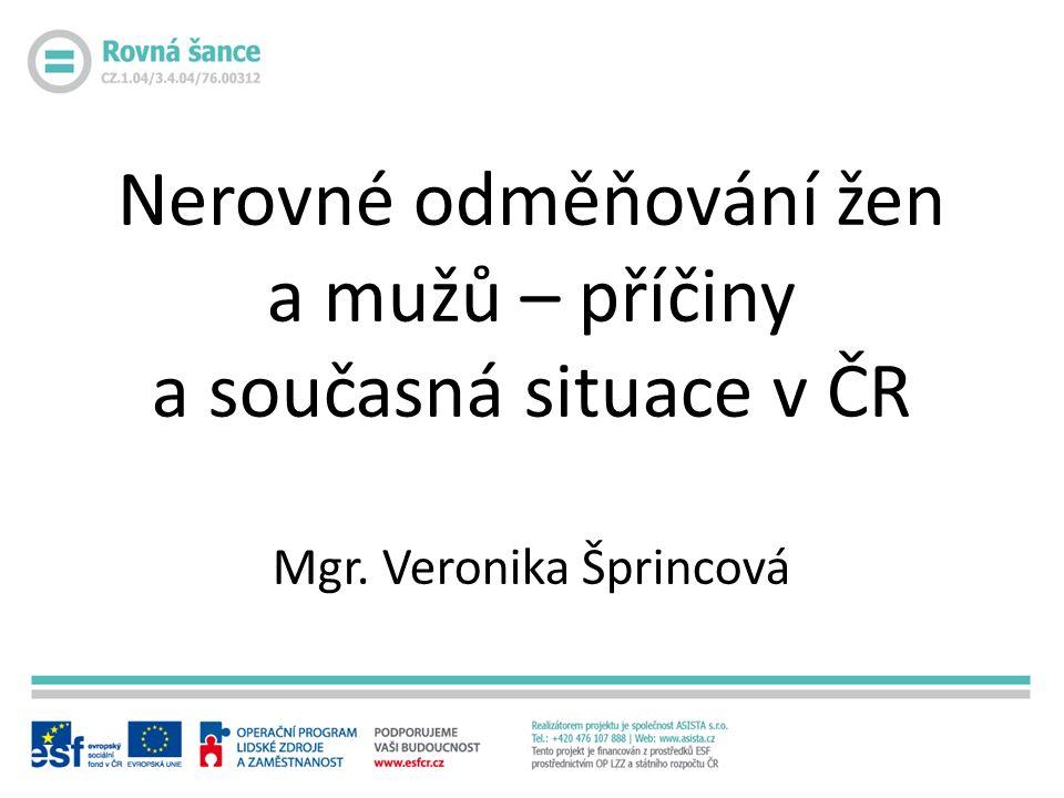 Nerovné odměňování žen a mužů – příčiny a současná situace v ČR Mgr. Veronika Šprincová