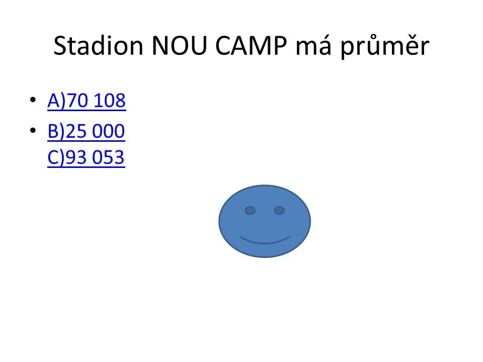 Stadion NOU CAMP má průměr A)70 108 B)25 000 C)93 053 B)25 000 C)93 053
