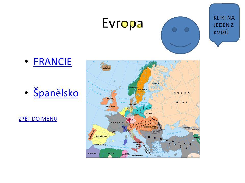 Evropa FRANCIE Španělsko ZPĚT DO MENU KLIKI NA JEDEN Z KVÍZŮ