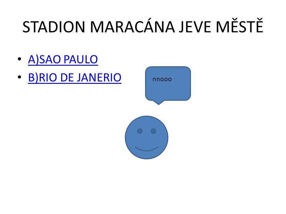 STADION MARACÁNA JEVE MĚSTĚ A)SAO PAULO B)RIO DE JANERIO nnooo