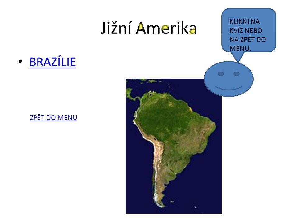 Jižní Amerika BRAZÍLIE ZPĚT DO MENU KLIKNI NA KVÍZ NEBO NA ZPĚT DO MENU.