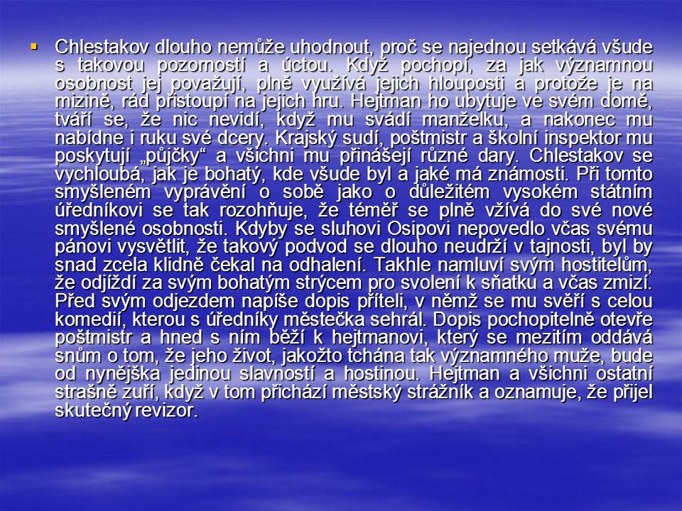  Chlestakov dlouho nemůže uhodnout, proč se najednou setkává všude s takovou pozorností a úctou.