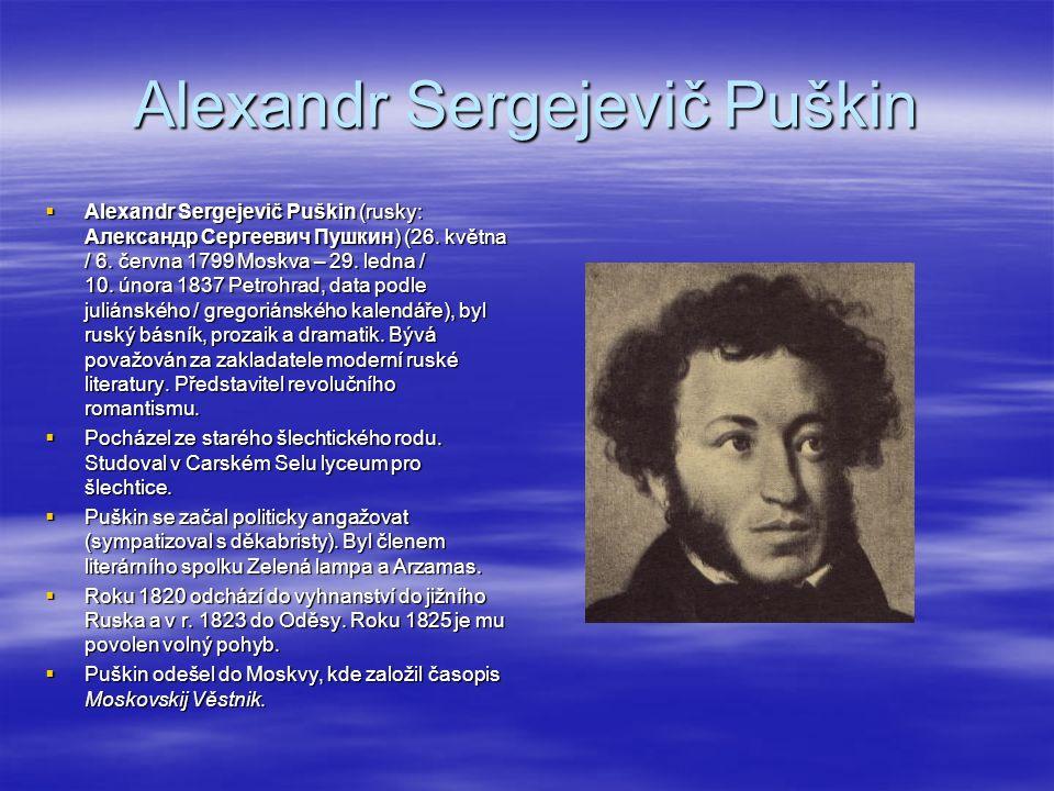 Moje nejoblíbenější Puškinovo dílo  Evžen Oněgin (1823—1833, Евгений Онегин), vrcholné dílo ruského romantismu, jehož tragikomický hrdina je prvním typem tzv.