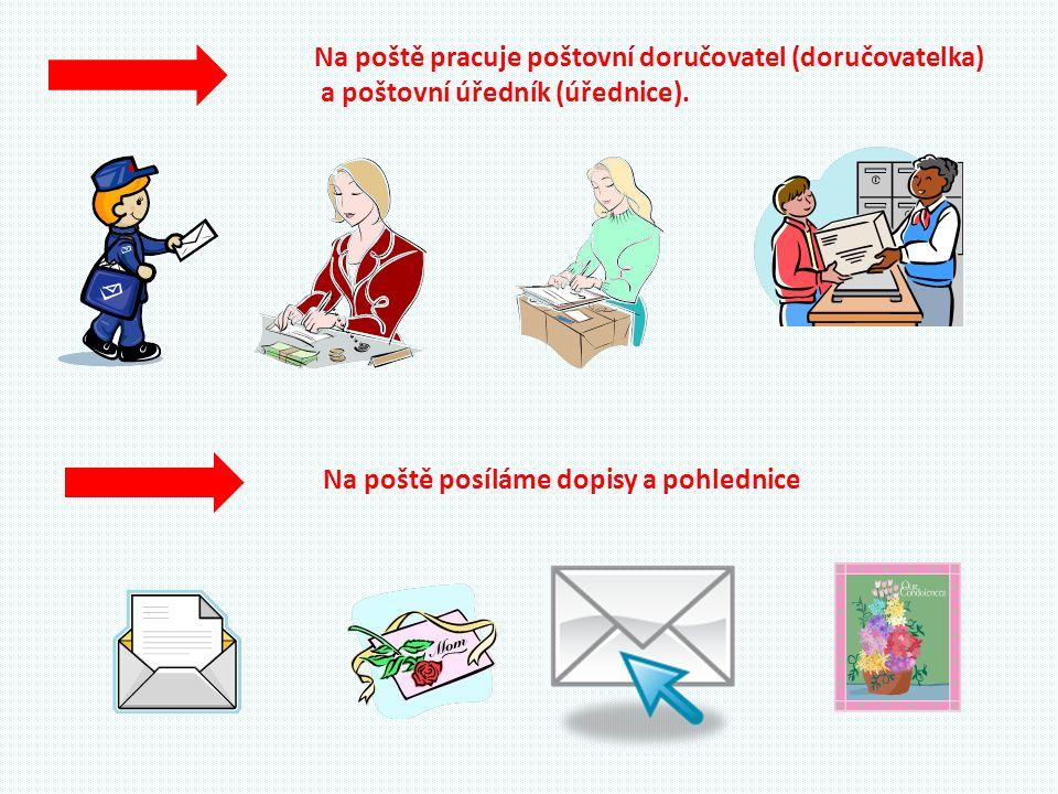Na poště pracuje poštovní doručovatel (doručovatelka) a poštovní úředník (úřednice). Na poště posíláme dopisy a pohlednice