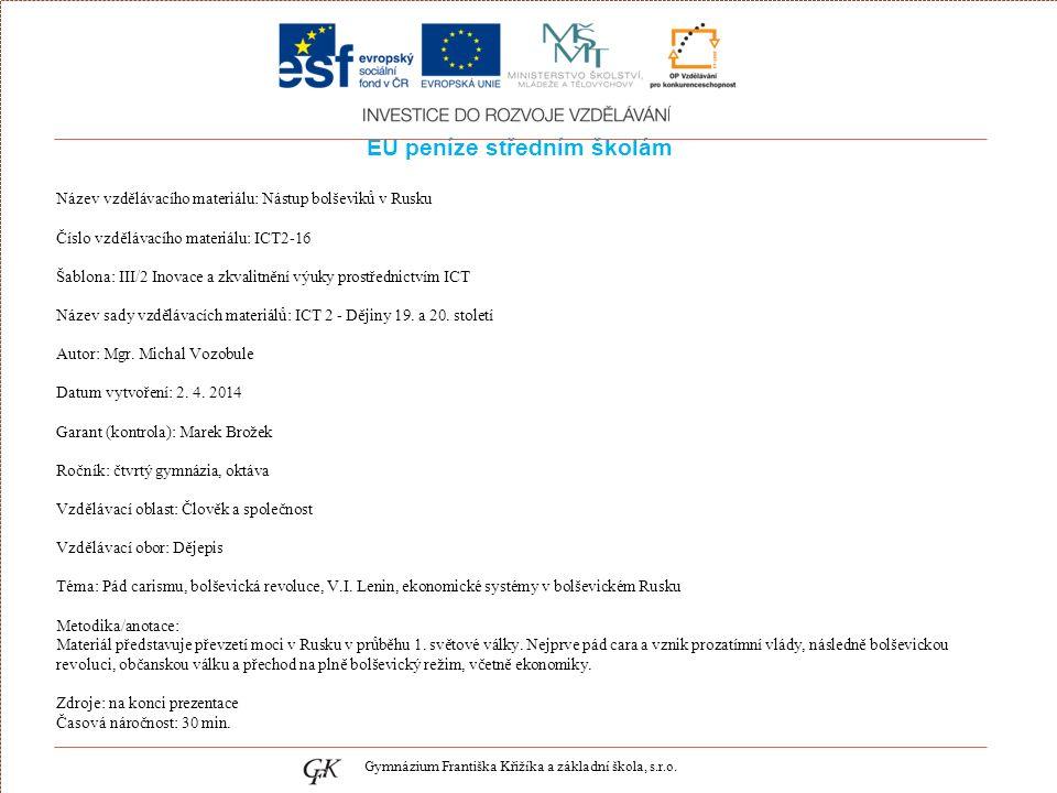 EU peníze středním školám Název vzdělávacího materiálu: Nástup bolševiků v Rusku Číslo vzdělávacího materiálu: ICT2-16 Šablona: III/2 Inovace a zkvalitnění výuky prostřednictvím ICT Název sady vzdělávacích materiálů: ICT 2 - Dějiny 19.