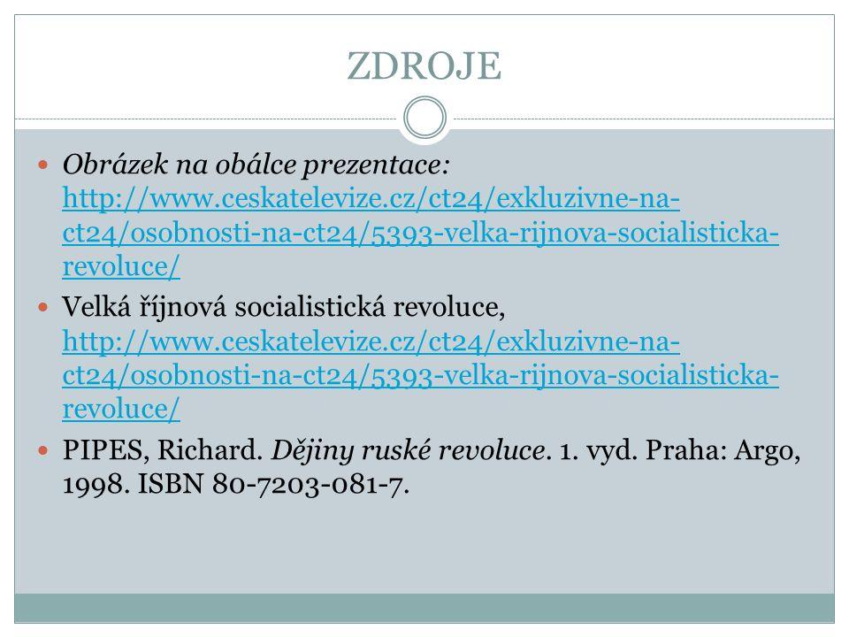 ZDROJE Obrázek na obálce prezentace: http://www.ceskatelevize.cz/ct24/exkluzivne-na- ct24/osobnosti-na-ct24/5393-velka-rijnova-socialisticka- revoluce/ http://www.ceskatelevize.cz/ct24/exkluzivne-na- ct24/osobnosti-na-ct24/5393-velka-rijnova-socialisticka- revoluce/ Velká říjnová socialistická revoluce, http://www.ceskatelevize.cz/ct24/exkluzivne-na- ct24/osobnosti-na-ct24/5393-velka-rijnova-socialisticka- revoluce/ http://www.ceskatelevize.cz/ct24/exkluzivne-na- ct24/osobnosti-na-ct24/5393-velka-rijnova-socialisticka- revoluce/ PIPES, Richard.