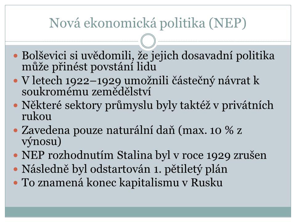 Nová ekonomická politika (NEP) Bolševici si uvědomili, že jejich dosavadní politika může přinést povstání lidu V letech 1922–1929 umožnili částečný návrat k soukromému zemědělství Některé sektory průmyslu byly taktéž v privátních rukou Zavedena pouze naturální daň (max.