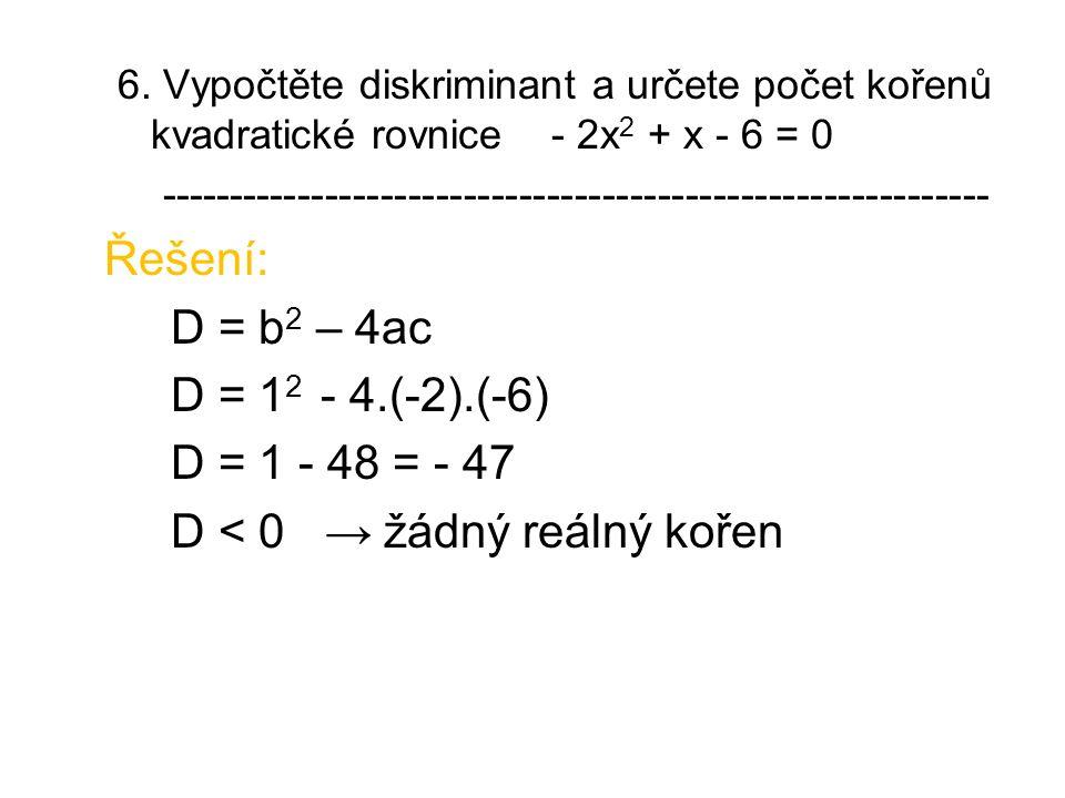 6. Vypočtěte diskriminant a určete počet kořenů kvadratické rovnice - 2x 2 + x - 6 = 0 ------------------------------------------------------------ Ře