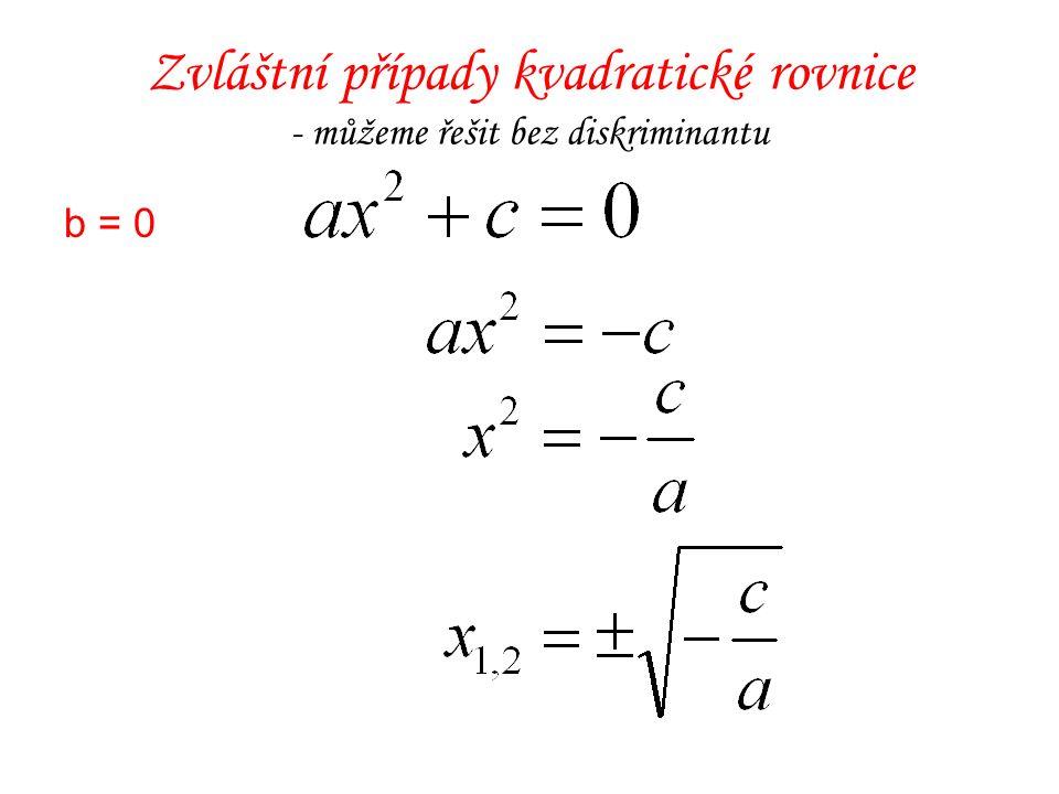 Zvláštní případy kvadratické rovnice - můžeme řešit bez diskriminantu b = 0