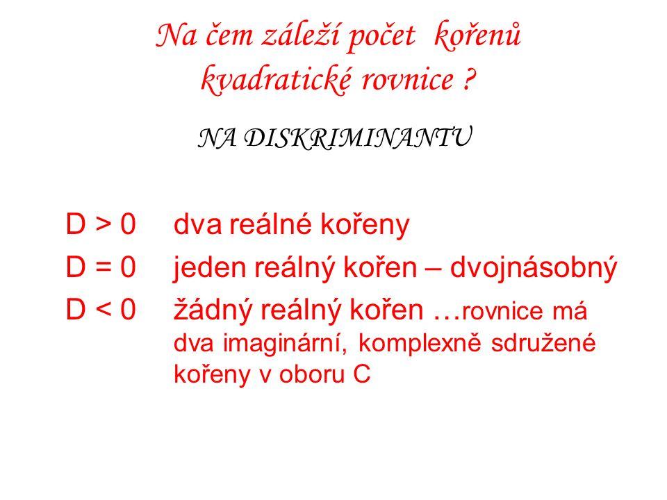 Na čem záleží počet kořenů kvadratické rovnice ? ----------------------------------------- NA DISKRIMINANTU D > 0dva reálné kořeny D = 0jeden reálný k