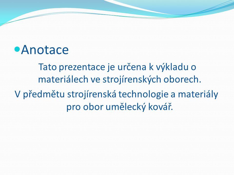 Anotace Tato prezentace je určena k výkladu o materiálech ve strojírenských oborech.