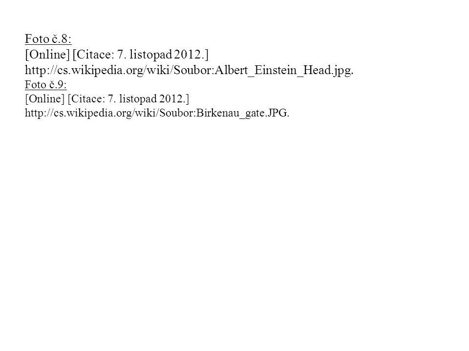 Foto č.8: [Online] [Citace: 7. listopad 2012.] http://cs.wikipedia.org/wiki/Soubor:Albert_Einstein_Head.jpg. Foto č.9: [Online] [Citace: 7. listopad 2