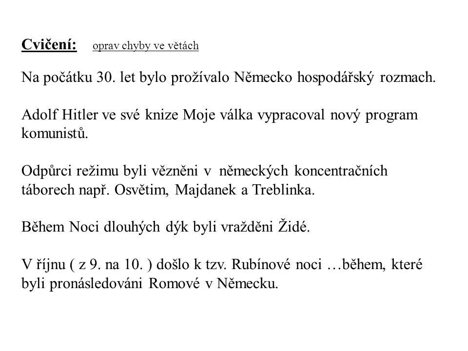 Cvičení: oprav chyby ve větách Na počátku 30. let bylo prožívalo Německo hospodářský rozmach. Adolf Hitler ve své knize Moje válka vypracoval nový pro