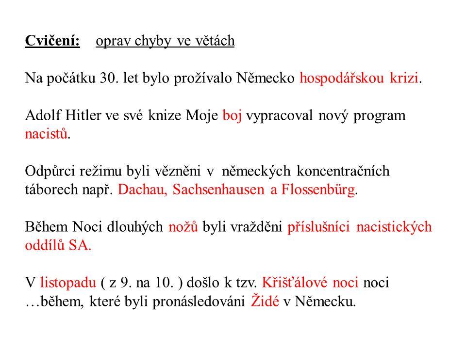 Cvičení: oprav chyby ve větách Na počátku 30. let bylo prožívalo Německo hospodářskou krizi.