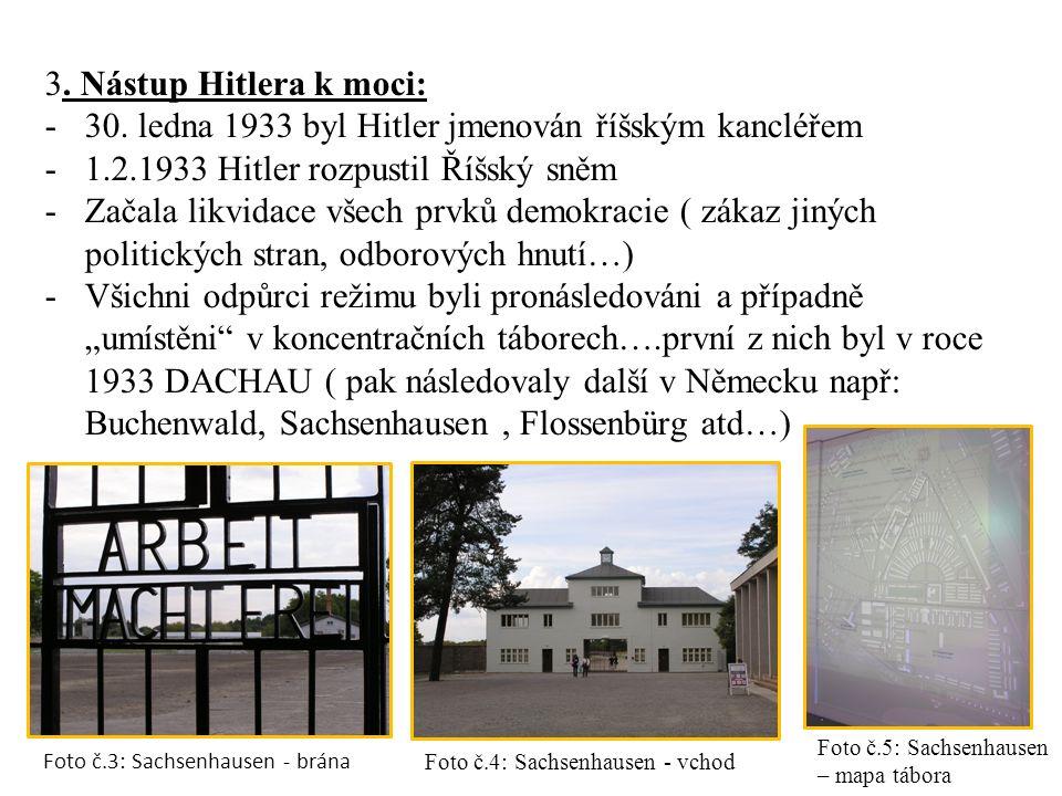 3. Nástup Hitlera k moci: -30. ledna 1933 byl Hitler jmenován říšským kancléřem -1.2.1933 Hitler rozpustil Říšský sněm -Začala likvidace všech prvků d