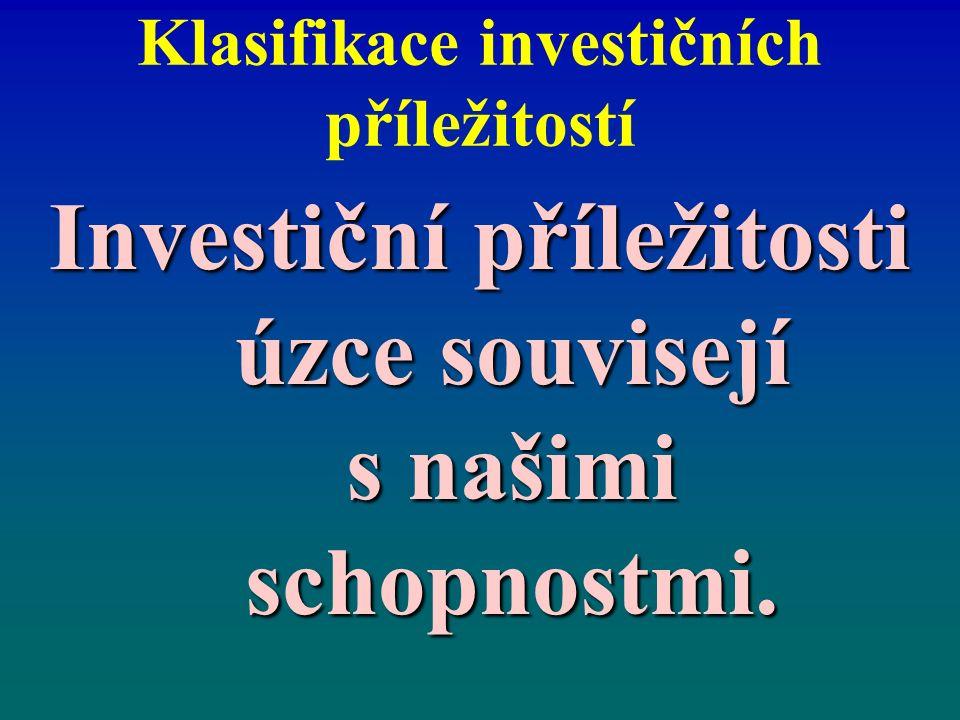 Klasifikace investičních příležitostí Investiční příležitosti úzce souvisejí s našimi schopnostmi.