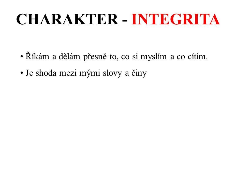 CHARAKTER - INTEGRITA Říkám a dělám přesně to, co si myslím a co cítím.