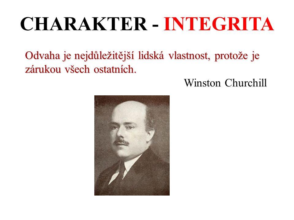 CHARAKTER - INTEGRITA Odvaha je nejdůležitější lidská vlastnost, protože je zárukou všech ostatních.