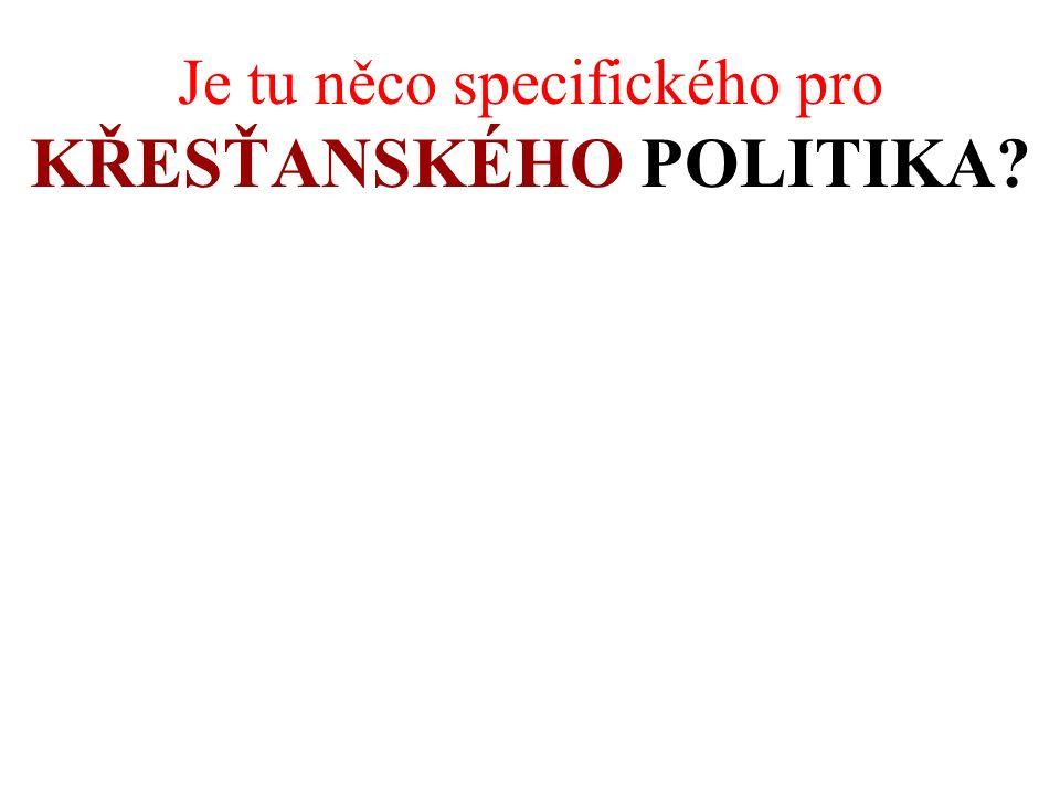 Je tu něco specifického pro KŘESŤANSKÉHO POLITIKA