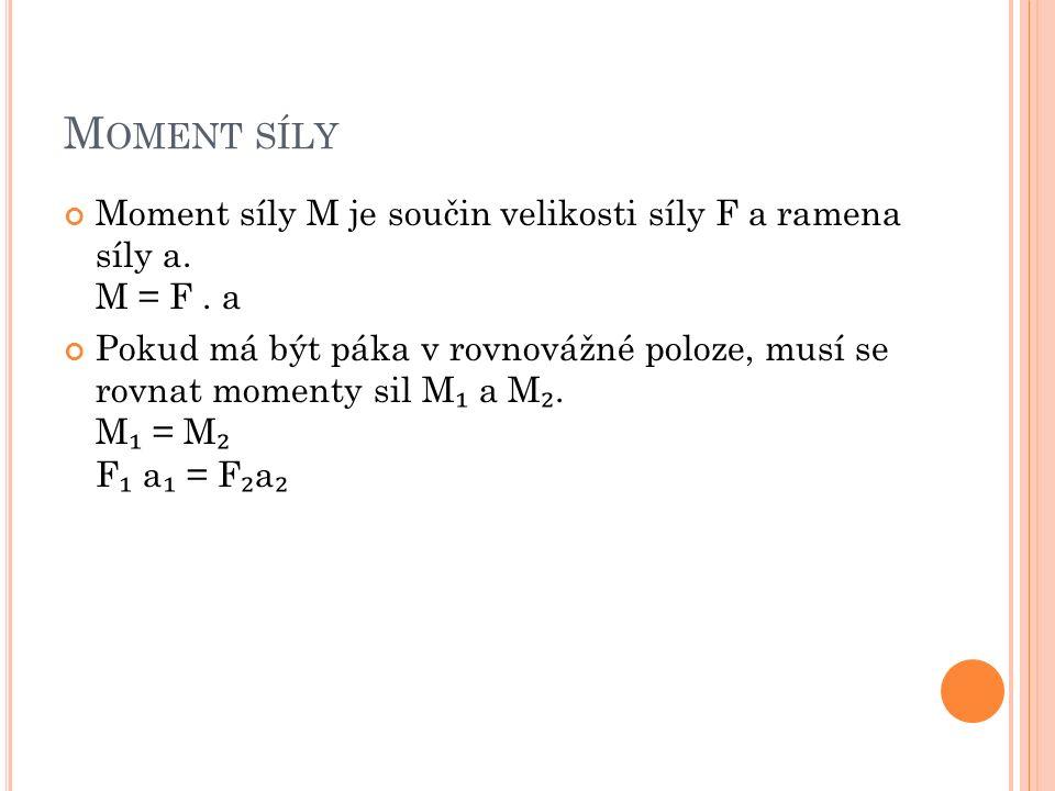M OMENT SÍLY Moment síly M je součin velikosti síly F a ramena síly a.
