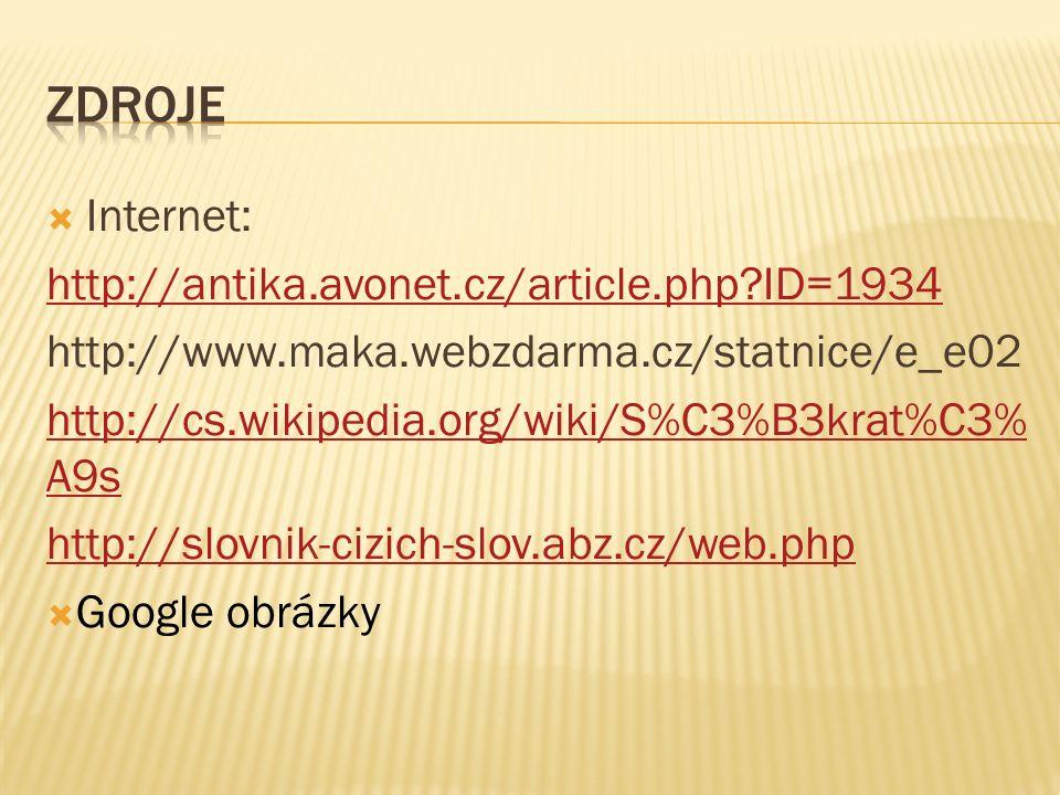  Internet: http://antika.avonet.cz/article.php ID=1934 http://www.maka.webzdarma.cz/statnice/e_e02 http://cs.wikipedia.org/wiki/S%C3%B3krat%C3% A9s http://slovnik-cizich-slov.abz.cz/web.php  Google obrázky