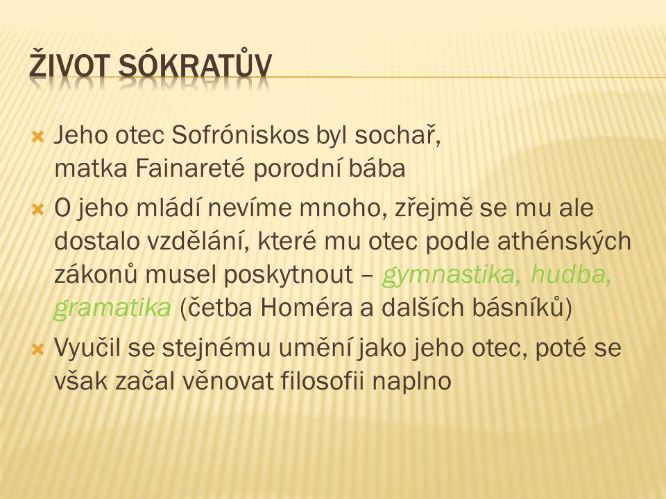  Jeho otec Sofróniskos byl sochař, matka Fainareté porodní bába  O jeho mládí nevíme mnoho, zřejmě se mu ale dostalo vzdělání, které mu otec podle athénských zákonů musel poskytnout – gymnastika, hudba, gramatika (četba Homéra a dalších básníků)  Vyučil se stejnému umění jako jeho otec, poté se však začal věnovat filosofii naplno
