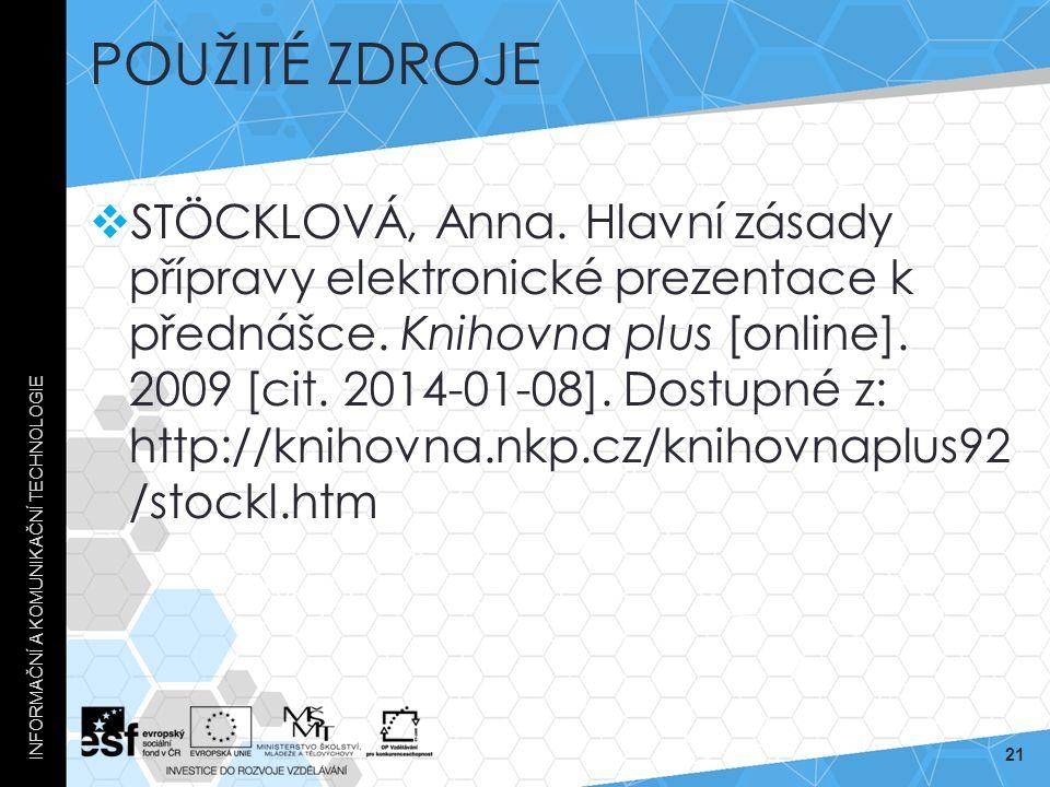 POUŽITÉ ZDROJE  STÖCKLOVÁ, Anna. Hlavní zásady přípravy elektronické prezentace k přednášce.