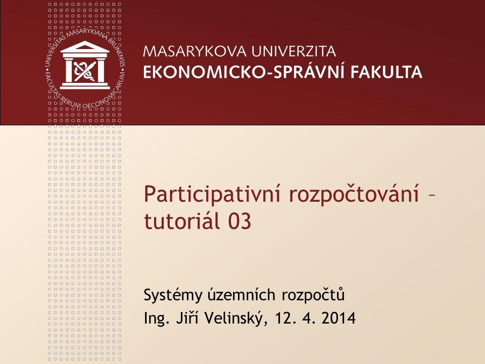 Participativní rozpočtování – tutoriál 03 Systémy územních rozpočtů Ing. Jiří Velinský, 12. 4. 2014