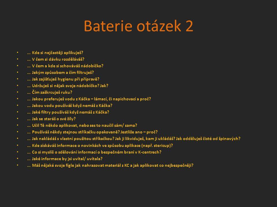Baterie otázek 2... Kde si nejčastěji aplikuješ?... V čem si dávku rozděláváš?... V čem a kde si schováváš nádobíčko?... Jakým způsobem a čím filtruje