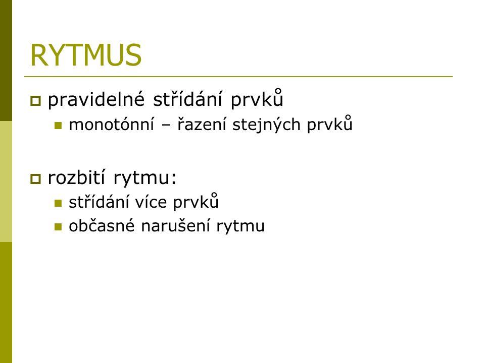 RYTMUS  pravidelné střídání prvků monotónní – řazení stejných prvků  rozbití rytmu: střídání více prvků občasné narušení rytmu