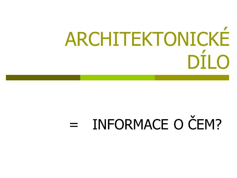 ARCHITEKTONICKÉ DÍLO =INFORMACE O ČEM