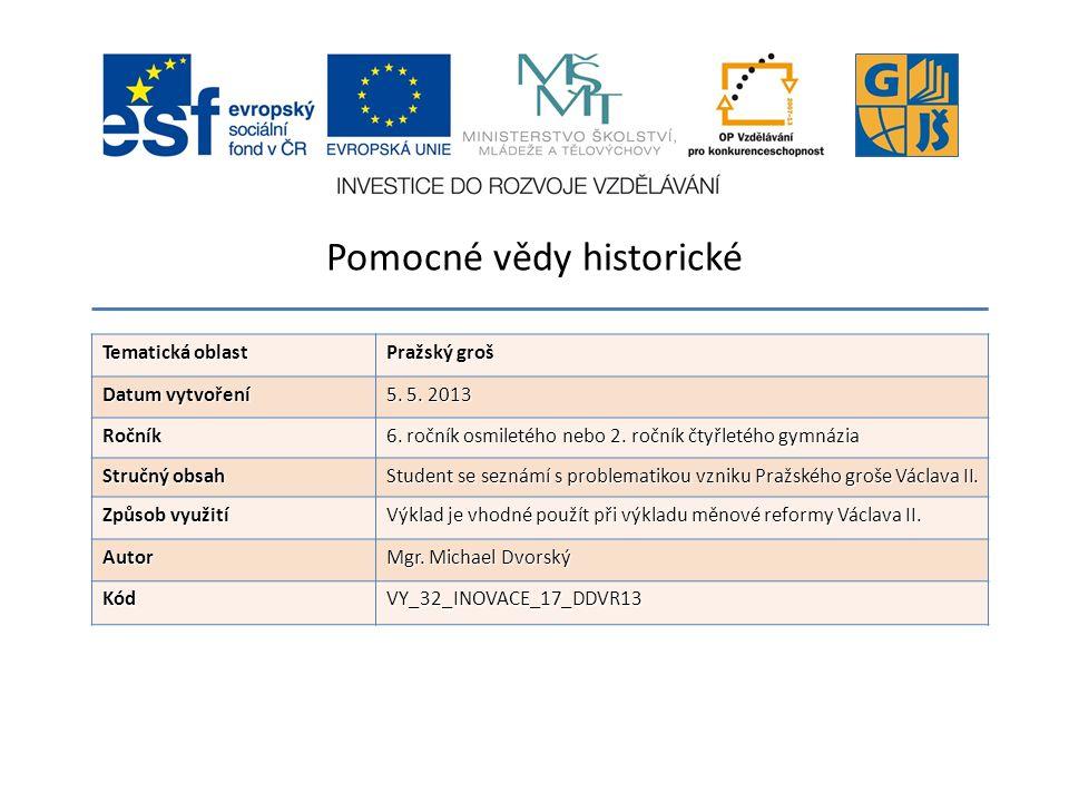Tematická oblast Pražský groš Datum vytvoření 5. 5. 2013 Ročník 6. ročník osmiletého nebo 2. ročník čtyřletého gymnázia Stručný obsah Student se sezná