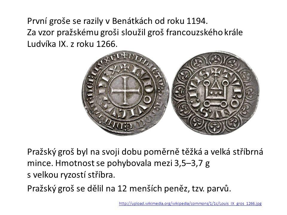 První groše se razily v Benátkách od roku 1194. Za vzor pražskému groši sloužil groš francouzského krále Ludvíka IX. z roku 1266. Pražský groš byl na
