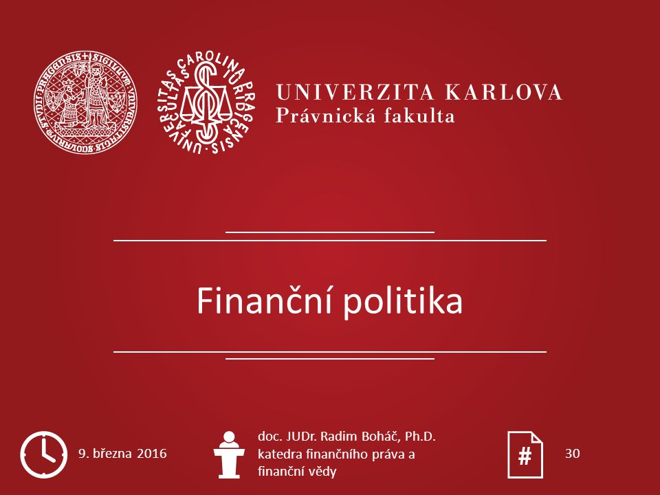 Finanční politika 9. března 2016 doc. JUDr. Radim Boháč, Ph.D. katedra finančního práva a finanční vědy 30