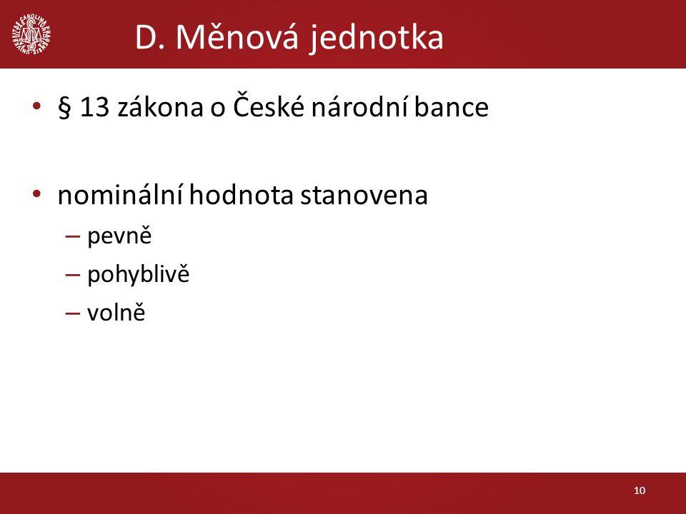 D. Měnová jednotka § 13 zákona o České národní bance nominální hodnota stanovena – pevně – pohyblivě – volně 10