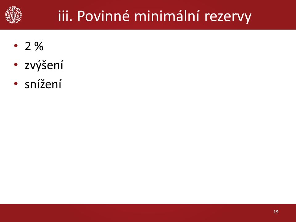 iii. Povinné minimální rezervy 19 2 % zvýšení snížení