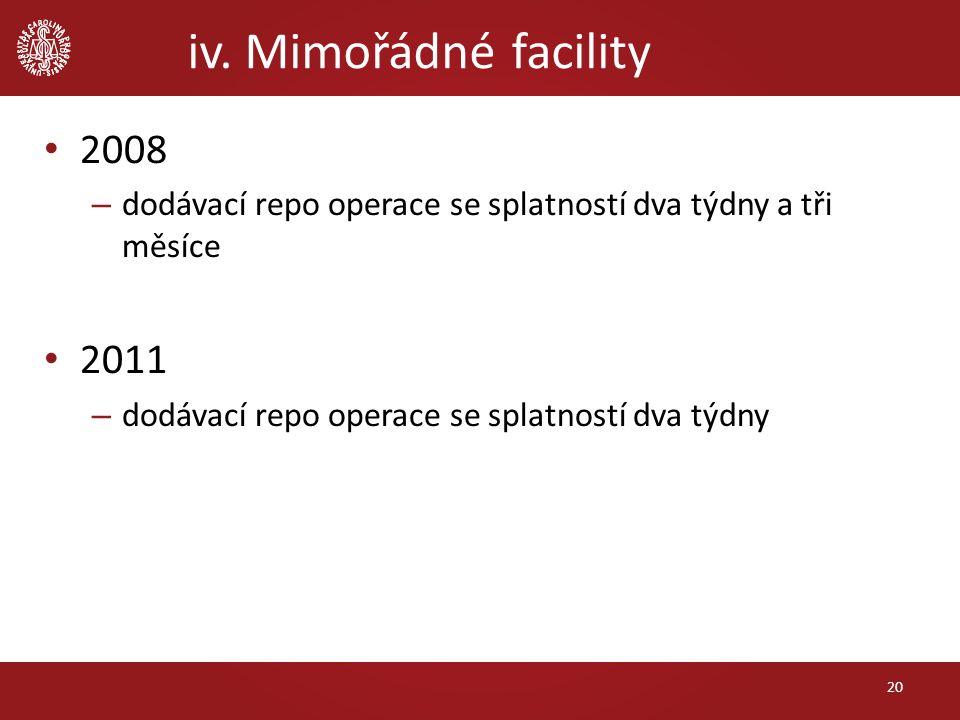 iv. Mimořádné facility 20 2008 – dodávací repo operace se splatností dva týdny a tři měsíce 2011 – dodávací repo operace se splatností dva týdny