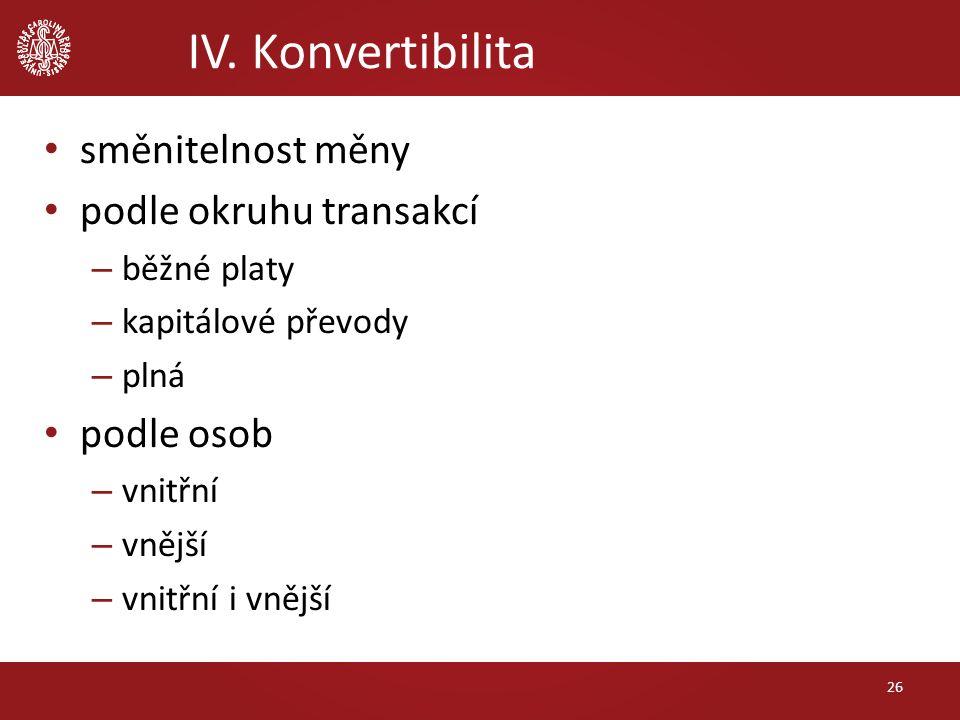 IV. Konvertibilita směnitelnost měny podle okruhu transakcí – běžné platy – kapitálové převody – plná podle osob – vnitřní – vnější – vnitřní i vnější