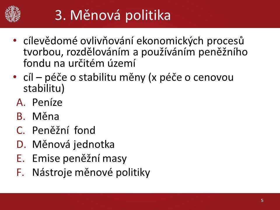 3. Měnová politika cílevědomé ovlivňování ekonomických procesů tvorbou, rozdělováním a používáním peněžního fondu na určitém území cíl – péče o stabil