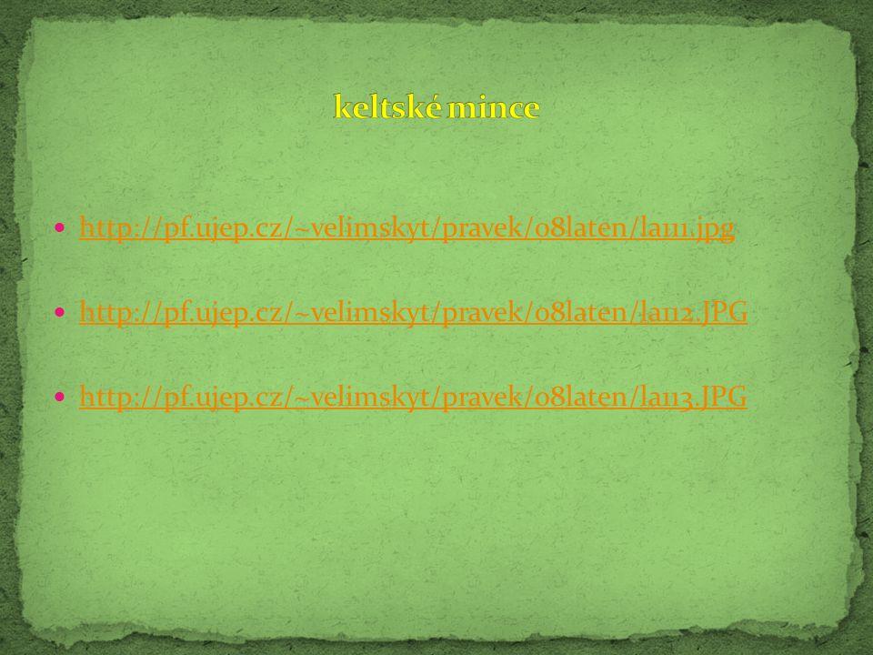 http://pf.ujep.cz/~velimskyt/pravek/08laten/la111.jpg http://pf.ujep.cz/~velimskyt/pravek/08laten/la112.JPG http://pf.ujep.cz/~velimskyt/pravek/08late