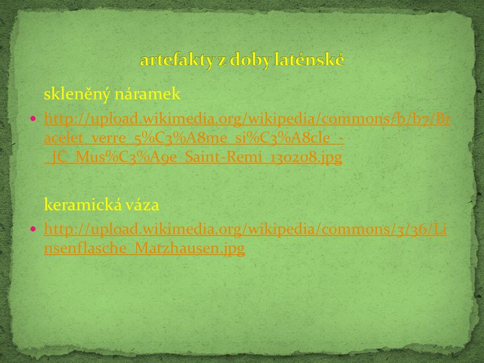 skleněný náramek http://upload.wikimedia.org/wikipedia/commons/b/b7/Br acelet_verre_5%C3%A8me_si%C3%A8cle_- _JC_Mus%C3%A9e_Saint-Remi_130208.jpg http: