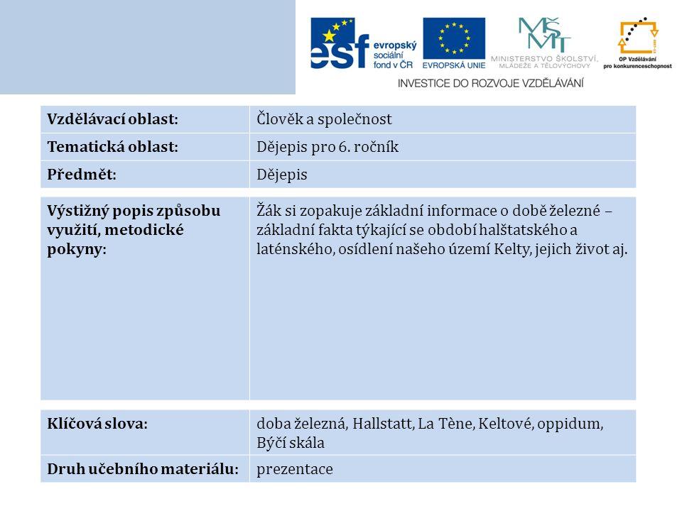 Vzdělávací oblast:Člověk a společnost Tematická oblast:Dějepis pro 6. ročník Předmět:Dějepis Výstižný popis způsobu využití, metodické pokyny: Žák si